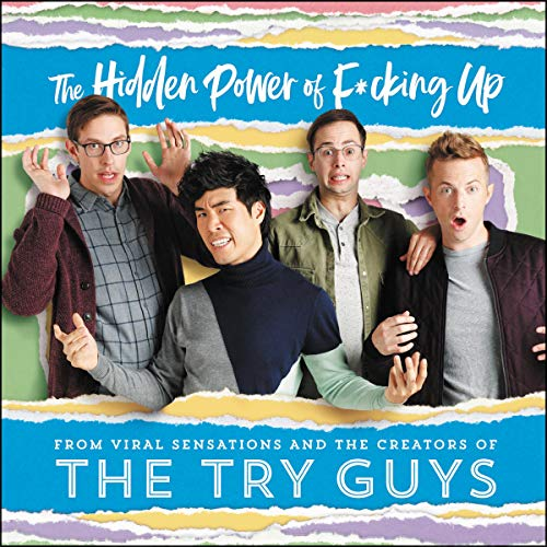 The Hidden Power of F*cking Up                   By:                                                                                                                                 The Try Guys,                                                                                        Keith Habersberger,                                                                                        Zach Kornfeld,                   and others                          Narrated by:                                                                                                                                 The Try Guys                      Length: 8 hrs and 55 mins     13 ratings     Overall 4.8
