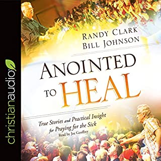 Anointed to Heal     True Stories and Practical Insight for Praying for the Sick              By:                                                                                                                                 Randy Clark,                                                                                        Bill Johnson                               Narrated by:                                                                                                                                 Joe Geoffrey                      Length: 4 hrs and 16 mins     112 ratings     Overall 4.9