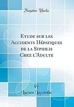 Etude sur les Accidents Hépatiques de la Syphilis Chez l'Adulte (Classic Reprint) (French Edition)