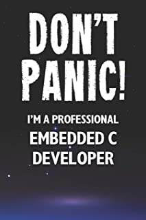Don't Panic! I'm A Professional Embedded C Developer: Customized 100 Page Lined Notebook Journal Gift For A Busy Embedded ...