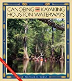 Canoeing and Kayaking Houston Waterways (River Books, Sponsored by The Meadows Center for Water and the Environment, Texas State University)