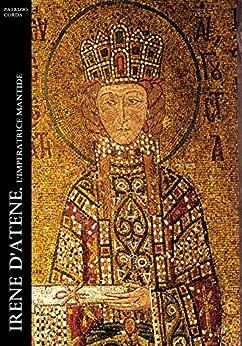 Irene d'Atene. L'imperatrice Mantide (Historia Romana Vol. 11) di [Patrizio Corda]