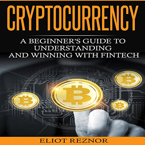 Cryptocurrency: A Beginner's Guide to Understanding and Winning with Fintech                   By:                                                                                                                                 Eliot P. Reznor                               Narrated by:                                                                                                                                 Alex Lancer                      Length: 1 hr and 33 mins     7 ratings     Overall 4.9
