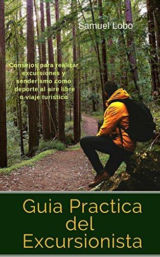 Guia Practica del Excursionista: Consejos para realizar excursiones y senderismo como deporte al aire libre o viaje turistico