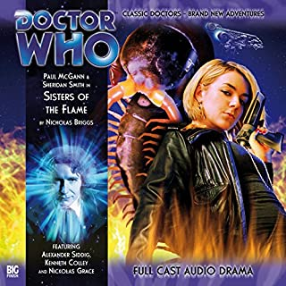 Doctor Who - Sisters of the Flame                   By:                                                                                                                                 Nicholas Briggs                               Narrated by:                                                                                                                                 Paul McGann,                                                                                        Sheridan Smith,                                                                                        Alexander Siddig,                   and others                 Length: 1 hr and 6 mins     7 ratings     Overall 4.6