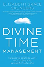 Divine Time Management: The Joy of Trusting God's Loving Plans for You