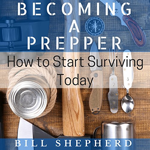 Becoming a Prepper: How to Start Surviving Today audiobook cover art