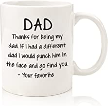 Thanks For Being My Dad Funny Mug - Best Dad Christmas Gifts - Unique Xmas Gag Gift for Him from Daughter, Son - Cool Birthday Present Idea for a Father, Men, Guys - Fun Novelty Coffee Cup - 11 oz