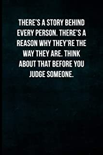 There's a story behind every person. There's a reason why they're the way they are. Think about that before you judge someone.: Blank Lined Journal with Soft Matte Cover