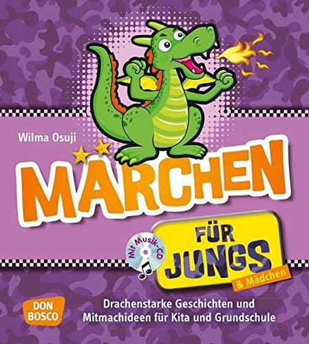 Märchen für Jungs - Drachenstarke Geschichten und Mitmachideen für Kita und Grundschule (Jungs in der Kita - Praxisideen für eine geschlechterbewusste Erziehung)