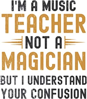 Im a Music Teacher, Not a Magician, but Understand, your Confusion : Funny Notebook Gift for Music Teachers: Funny Blank L...