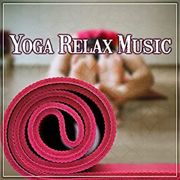 Yoga Relax Music: Soothing Sounds of Nature for Deep Sleep, Healing Soundtrack of Peaceful Msic for Chakra Balancing