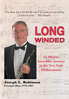 Long Winded: An Oboist`s Incredible Journey to the New York Philharmonic