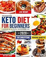 The Essential Keto Diet for Beginners #2020: 5-Ingredient Affordable, Quick & Easy Ketogenic Recipes | Lose Weight, Cut Cholesterol & Reverse Diabetes | 30-Day Keto Meal Plan by Independently published