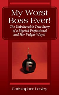My Worst Boss Ever! The Unbelievable True Story of a Bigoted Professional and Her Vulgar Ways!