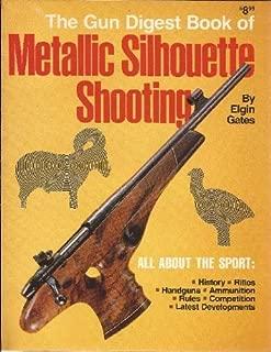 The Gun Digest Book of Metallic Silhouette Shooting by Elgin T Gates (1979-05-03)