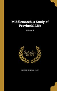Middlemarch, a Study of Provincial Life; Volume 4