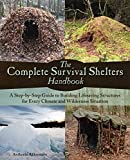 The Complete Survival Shelters Handbook: A Step-by-Step Guide to Building Life-saving Structures for Every...