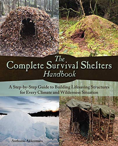 The Complete Survival Shelters Handbook: A Step-by-Step Guide to Building Life-saving Structures for...