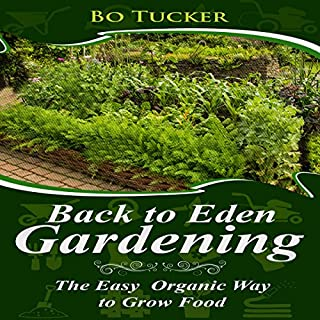 Back to Eden Gardening     The Easy Organic Way to Grow Food (Homesteading Freedom)              By:                                                                                                                                 Bo Tucker                               Narrated by:                                                                                                                                 Dwayne F Chew                      Length: 2 hrs and 30 mins     21 ratings     Overall 4.7