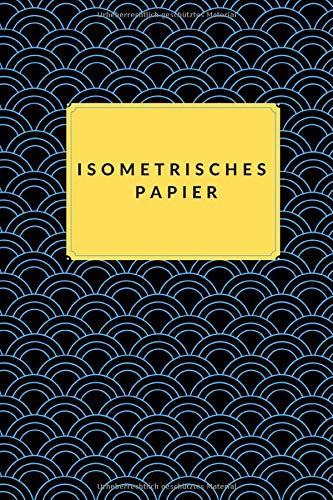Isometrisches Papier: Isometrisches Millimeterpapier-Notizbuch, Mathematikpraktiken 3D-Formen Zeichnen des horizontalen Layouts 1/4 Zoll gleichseitiges Dreieck 120 Seiten 6 x 9 Zoll