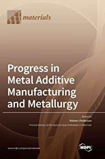 Progress in Metal Additive Manufacturing and Metallurgy