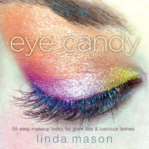 Eye Candy: 50 Easy Makeup Looks for Glam Lids and Luscious Lashes (English Edition)