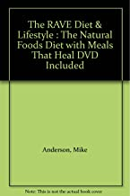 The RAVE Diet & Lifestyle : The Natural Foods Diet with Meals That Heal DVD Included