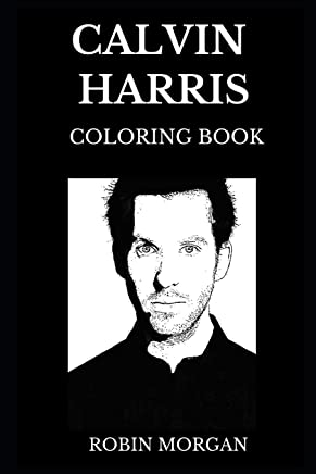 Calvin Harris Coloring Book: Legendary EDM Prodigy and Famous Talented DJ, Famous Collaborator and Dance Prince Inspired Adult Coloring Book
