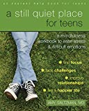 A Still Quiet Place for Teens: A Mindfulness Workbook to Ease Stress and Difficult Emotions (Instant Help Book for Teens) - Amy Saltzman