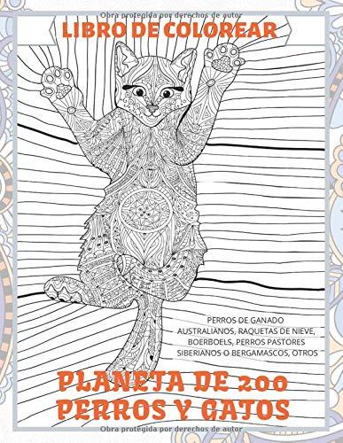 Planeta de 200 perros y gatos - Libro de colorear - Perros de ganado australianos, Raquetas de nieve, Boerboels, Perros pastores siberianos o bergamascos, otros