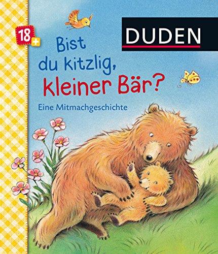 Duden: Bist du kitzlig, kleiner Bär? Eine Mitmachgeschichte: ab 18 Monaten (DUDEN Pappbilderbücher 24+ Monate)