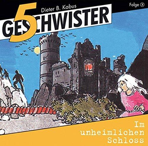 5 Geschwister (Folge 3) - Im unheimlichen Schloss by Dieter B. Kabus