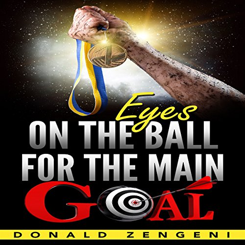 Eyes on the Ball, for the Main Goal audiobook cover art