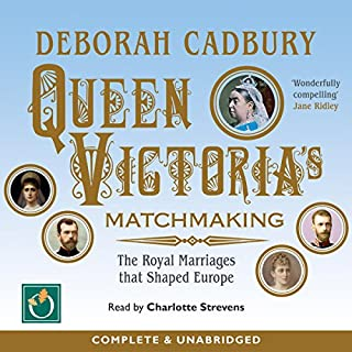 Queen Victoria's Matchmaking: The Royal Marriages That Shaped Europe                   By:                                                                                                                                 Deborah Cadbury                               Narrated by:                                                                                                                                 Charlotte Strevens                      Length: 13 hrs and 33 mins     12 ratings     Overall 5.0