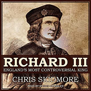 Richard III     England's Most Controversial King              By:                                                                                                                                 Chris Skidmore                               Narrated by:                                                                                                                                 Steven Crossley                      Length: 17 hrs and 47 mins     17 ratings     Overall 4.4