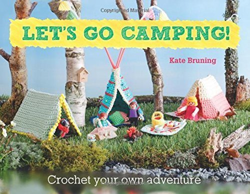 Let's Go Camping!: Crochet Your Own Adventure by Kate Bruning (2015-09-24)