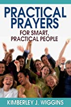 Practical Prayers for Smart, Practical People (Practical Prayer Series Book 1)