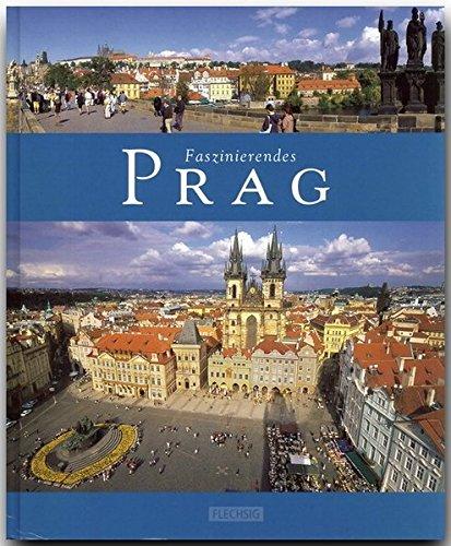 Faszinierendes PRAG - Ein Bildband mit über 100 Bildern - FLECHSIG Verlag: Ein Bildband mit über 105 Bildern auf 96 Seiten (Faszination)