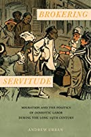 Brokering Servitude: Migration and the Politics of Domestic Labor during the Long Nineteenth Century (Culture, Labor, History)
