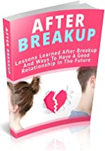 After Breakup: Lessons Learned After Breakup And Ways To Have A Good Relationship In The Future (English Edition)