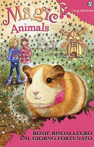 Magic animals. Rosie Risoallegro e il giorno fortunato (Vol. 8)