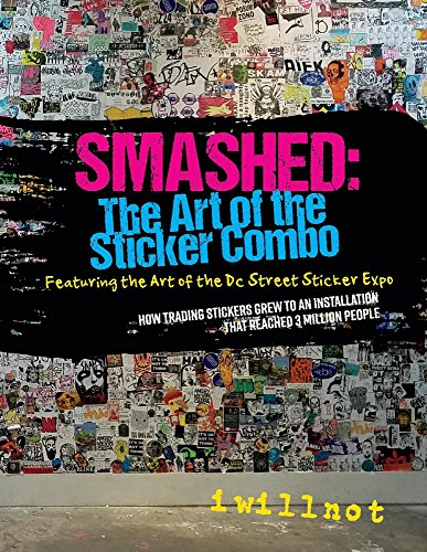 Smashed: The Art of the Sticker Combo: Featuring the Art of the DC Street Sticker Expo
