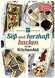 Süß und herzhaft backen mit der KitchenAid: 50 leckere Rezeptideen