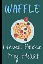 WAFFLE NEVER BROKE MY HEART: Funny waffle notebook fro Gift
