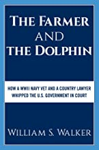 The Farmer and the Dolphin: How a WWII Navy Vet and a Country Lawyer Whipped the U.S. Government in Court
