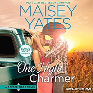 One Night Charmer     w/ Bonus Novella: Hometown Heartbreaker Bonus (Copper Ridge Novels)              Written by:                                                                                                                                 Maisey Yates                               Narrated by:                                                                                                                                 Lillian Thayer                      Length: 12 hrs and 42 mins     1 rating     Overall 5.0