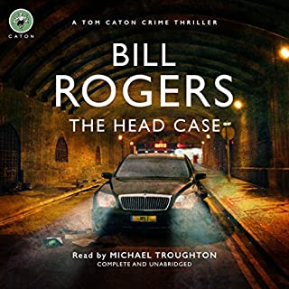 The Head Case     DCI Tom Caton Manchester Murder Mysteries Series, Book 2              By:                                                                                                                                 Bill Rogers                               Narrated by:                                                                                                                                 Michael Troughton                      Length: 8 hrs and 54 mins     30 ratings     Overall 4.0