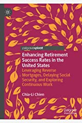 Enhancing Retirement Success Rates in the United States: Leveraging Reverse Mortgages, Delaying Social Security, and Exploring Continuous Work Kindle Edition