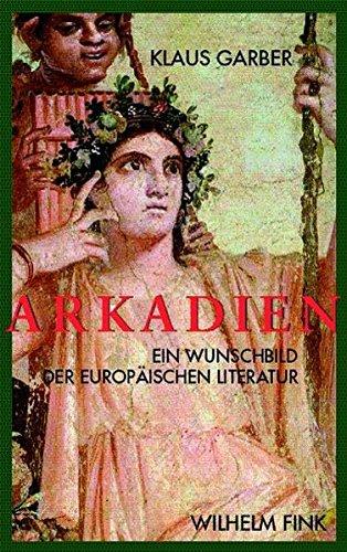 Arkadien: Ein Wunschbild der europäischen Literaten